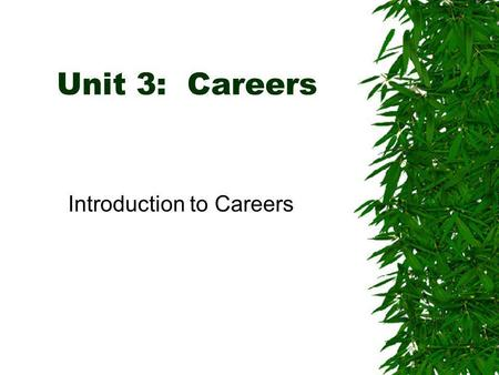 Unit 3: Careers Introduction to Careers. Careers The best careers advice to give to the young is 'Find out what you like doing best and get someone to.