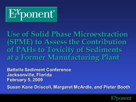Use of Solid Phase Microextraction (SPME) to Assess the Contribution of PAHs to Toxicity of Sediments at a Former Manufacturing Plant Battelle Sediment.