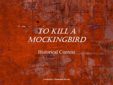 Created by Chadrenne Blouin To Kill a Mockingbird Historical Context.