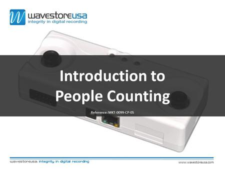 Introduction to People Counting Reference: MKT-0099-CP-05 www.wavestoreusa.com.