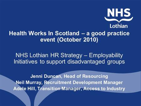 Health Works In Scotland – a good practice event (October 2010) NHS Lothian HR Strategy – Employability Initiatives to support disadvantaged groups Jenni.