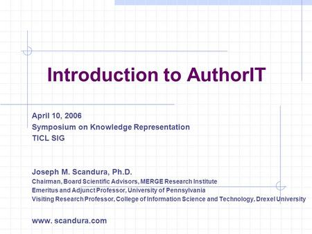Introduction to AuthorIT April 10, 2006 Symposium on Knowledge Representation TICL SIG Joseph M. Scandura, Ph.D. Chairman, Board Scientific Advisors, MERGE.