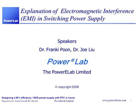 Power e Lab Designing a 90% efficiency 150W power supply with PFC in hours Prepared by Dr. Franki Poon & Dr. Joe Liu PowerELab Limited www.powerEsim.com.