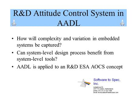 R&D Attitude Control System in AADL How will complexity and variation in embedded systems be captured? Can system-level design process benefit from system-level.