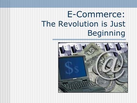 E-Commerce: The Revolution is Just Beginning