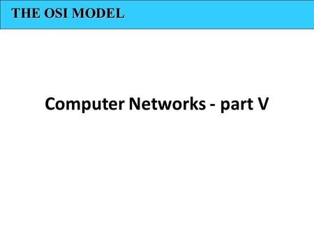Computer Networks - part V THE OSI MODEL. LAYERED TASKS Figure 1- Tasks involved in sending a letter There are 3 different activities at the sender site.