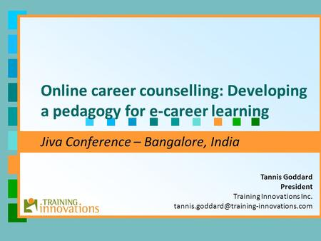 Tannis Goddard President Training Innovations Inc. Online career counselling: Developing a pedagogy for e-career.
