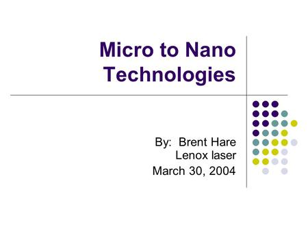 Micro to Nano Technologies By: Brent Hare Lenox laser March 30, 2004.