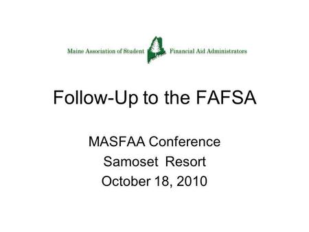 Follow-Up to the FAFSA MASFAA Conference Samoset Resort October 18, 2010.