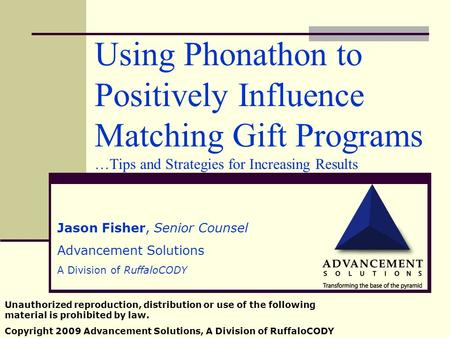 Using Phonathon to Positively Influence Matching Gift Programs …Tips and Strategies for Increasing Results Jason Fisher, Senior Counsel Advancement Solutions.