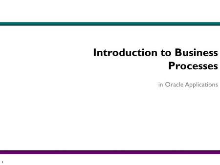 1 Introduction to Business Processes in Oracle Applications.