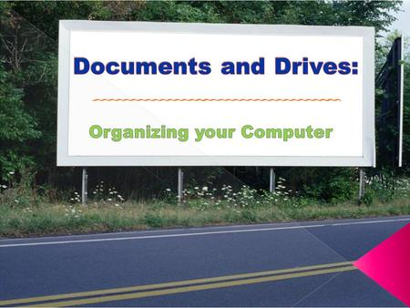 Files = documents made or saved on your computer Extension = shows the program in which a document was created Folder = Used to organize files Drive =