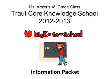 Ms. Artzers 4 th Grade Class Traut Core Knowledge School 2012-2013 Information Packet.