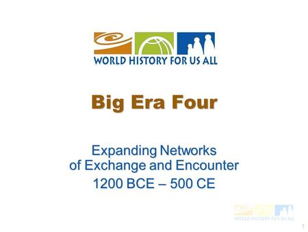 1 Expanding Networks of Exchange and Encounter 1200 BCE – 500 CE Big Era Four.