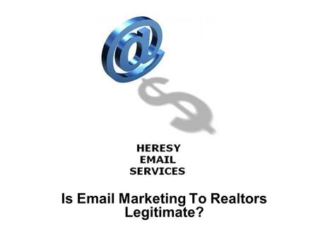 Is Email Marketing To Realtors Legitimate?. Webinars Topics The Legality Of Unsolicited, Targeted Commercial Email In The US And Canada How Effective.