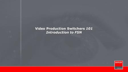 Video Production Switchers 101 Introduction to FSN.