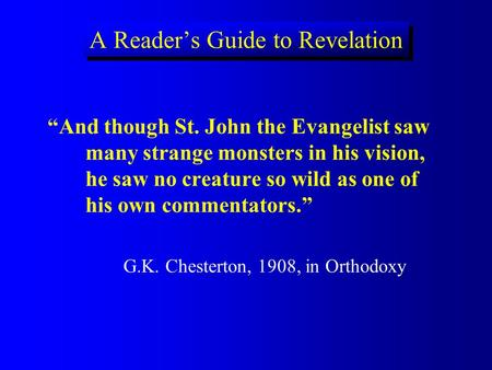 A Readers Guide to Revelation And though St. John the Evangelist saw many strange monsters in his vision, he saw no creature so wild as one of his own.