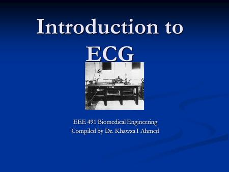 EEE 491 Biomedical Engineering Compiled by Dr. Khawza I Ahmed