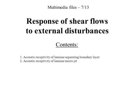Response of shear flows to external disturbances Contents: 1. Acoustic receptivity of laminar separating boundary layer 2. Acoustic receptivity of laminar.