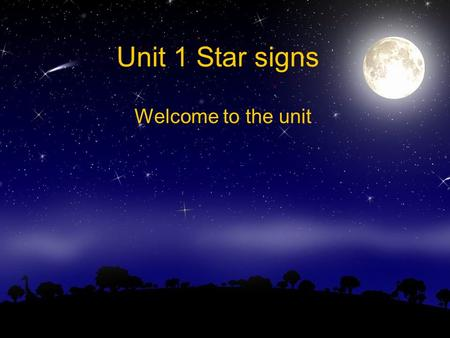 Unit 1 Star signs Welcome to the unit.