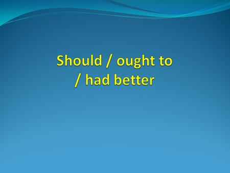 Should / ought to / had better