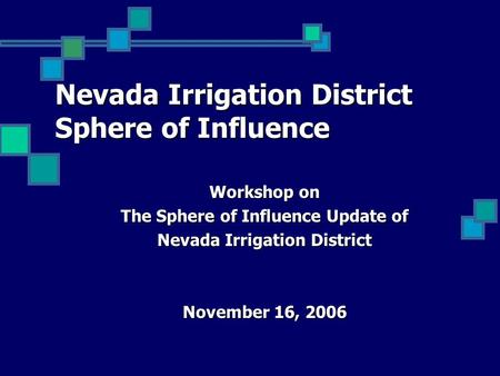 Nevada Irrigation District Sphere of Influence Workshop on The Sphere of Influence Update of Nevada Irrigation District November 16, 2006.