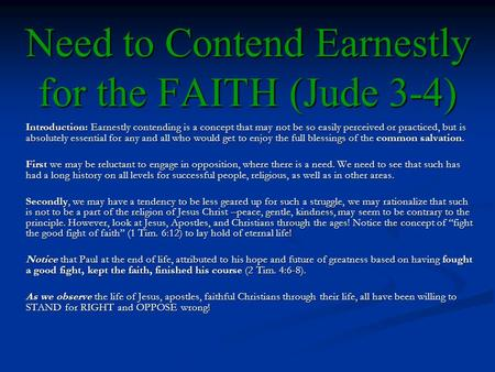 Need to Contend Earnestly for the FAITH (Jude 3-4) Introduction: Earnestly contending is a concept that may not be so easily perceived or practiced, but.