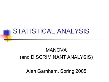 MANOVA (and DISCRIMINANT ANALYSIS) Alan Garnham, Spring 2005
