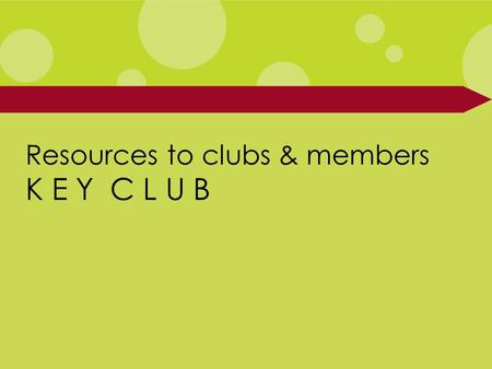 Resources to clubs & members K E Y C L U B. Why do I pay dues? International dues: US$6.50 District dues: average US$4.50-6.50 Not to exceed International.