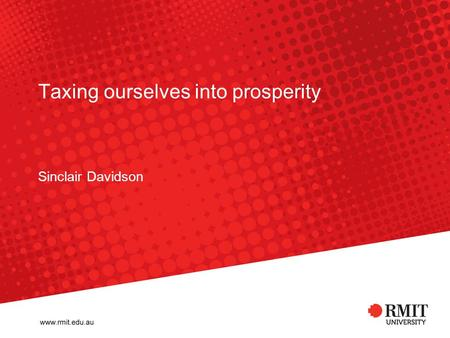 Taxing ourselves into prosperity Sinclair Davidson.