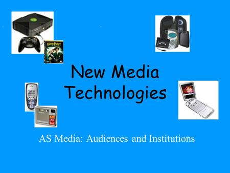 New Media Technologies AS Media: Audiences and Institutions.