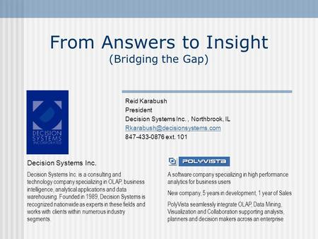 From Answers to Insight (Bridging the Gap) Reid Karabush President Decision Systems Inc., Northbrook, IL 847-433-0876 ext.