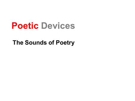 Poetic Devices The Sounds of Poetry.