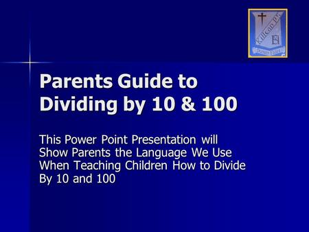 Parents Guide to Dividing by 10 & 100 This Power Point Presentation will Show Parents the Language We Use When Teaching Children How to Divide By 10 and.