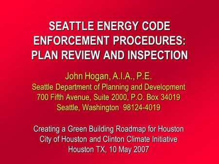 SEATTLE ENERGY CODE ENFORCEMENT PROCEDURES: PLAN REVIEW AND INSPECTION John Hogan, A.I.A., P.E. Seattle Department of Planning and Development 700 Fifth.