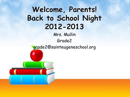 Welcome, Parents! Back to School Night 2012-2013 Mrs. Mullin Grade2