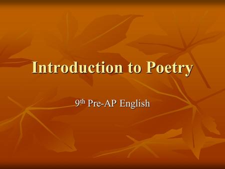 Introduction to Poetry 9 th Pre-AP English. Poetry: A Definition Length Length Visual impressions Visual impressions Concentrated, intense language that.