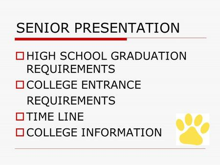 HIGH SCHOOL GRADUATION REQUIREMENTS COLLEGE ENTRANCE REQUIREMENTS TIME LINE COLLEGE INFORMATION SENIOR PRESENTATION.