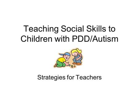 Teaching Social Skills to Children with PDD/Autism Strategies for Teachers.