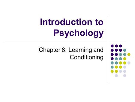 Introduction to Psychology Chapter 8: Learning and Conditioning.