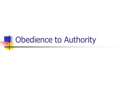 Obedience to Authority. Obedience to authority: Lecture objectives 1. Visit the original Milgram experiment and a recent replication conducted at Santa.