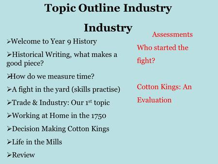 Topic Outline Industry Industry Welcome to Year 9 History Historical Writing, what makes a good piece? How do we measure time? A fight in the yard (skills.