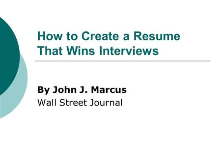 How to Create a Resume That Wins Interviews By John J. Marcus Wall Street Journal.