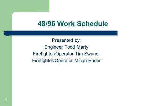48/96 Work Schedule Presented by: Engineer Todd Marty