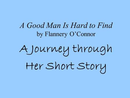 an analysis of the use of grace in a good man is hard to find a short story by flannery oconnor A good man is hard to find and other stories by flannery o'connor a good man is hard to find said he was a very good-looking man and a.