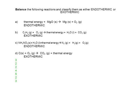 thermal energy +  MgO (s)   Mg (s) + O2 (g) ENDOTHERMIC