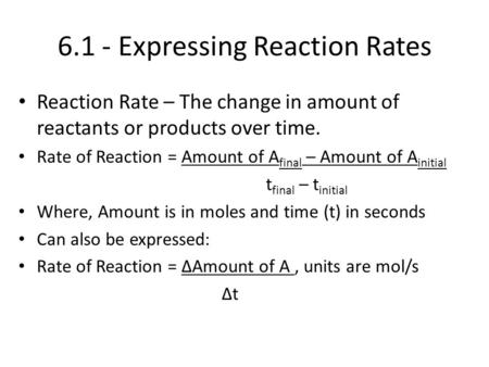 6.1 - Expressing Reaction Rates Reaction Rate – The change in amount of reactants or products over time. Rate of Reaction = Amount of A final – Amount.