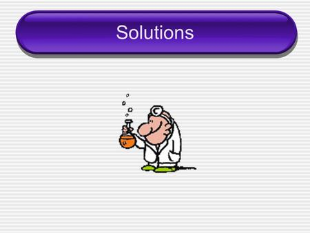 Solutions. Solutions: Basic Definitions ____________ – substance that is being dissolved ____________– substance that dissolves the solute ____________–