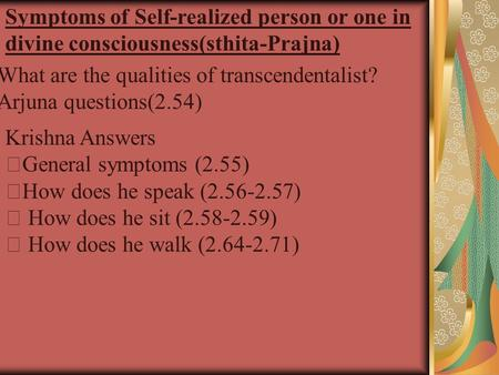 Symptoms of Self-realized person or one in divine consciousness(sthita-Prajna) What are the qualities of transcendentalist? Arjuna questions(2.54) Krishna.
