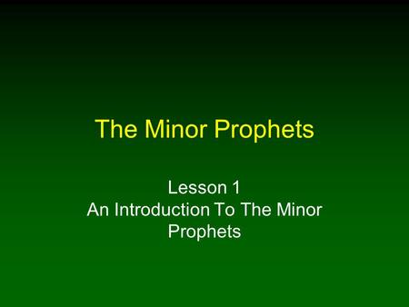 The Minor Prophets Lesson 1 An Introduction To The Minor Prophets.